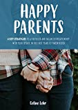Happy Parents: 4 Key Strategies To A Fulfilled And Balanced Relationship With Your Spouse In The First Years Of Parenthood