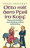 Otto mit dem Pfeil im Kopf: Phantastische Geschichten um die Entstehung von Berlin und Brandenburg (German Edition)