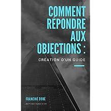 Comment répondre aux objections : Création d'un guide (French Edition)