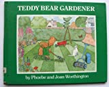 Teddy Bear Gardener, Phoebe Worthington and Joan Worthington, 0723229694