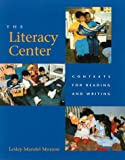 The Literacy Center : Contexts for Reading and Writing, Morrow, Lesley Mandel, 1571100229