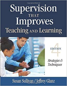 Supervision That Improves Teaching and Learning: Strategies and Techniques 4th by Sullivan, Susan S., Glanz, Jeffrey G. (2013)
