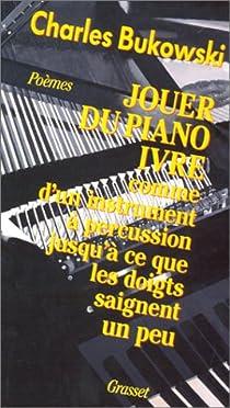 Jouer du piano ivre comme d'un instrument à percussion jusqu'à ce que les doigts saignent un peu par Bukowski