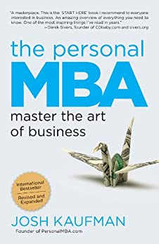 The Personal MBA: Master the Art of Business by [Kaufman, Josh]
