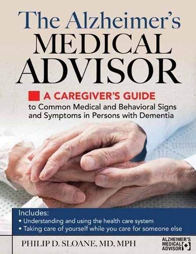 The Alzheimer's Medical Advisor: A Caregiver's Guide to Common Medical and Behavioral Signs and Symptoms in Persons with Dementia (Signs And Symptoms Of Good Mental Health)