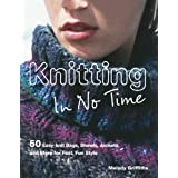 Knitting In No Time: 50 easy-knit bags, shawls, jackets and more for fast, fun style by Melody Griffiths (2010-02-11)