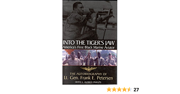 Download Into The Tigers Jaw Americas First Black Marine Aviator The Autobiography Of Lt Gen Frank E Petersen By Frank E Petersen
