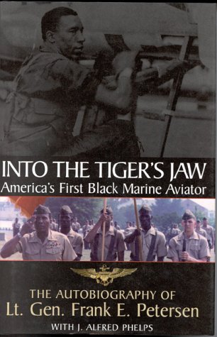 Into the Tiger's Jaw : America's First Black Marine Aviator - The Autobiography of Lt. Gen. Frank E. - The First Aviators
