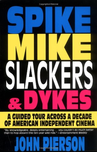 Spike, Mike, Slackers, & Dykes: A Guided Tour Across a Decade of American  Independent Cinema: Amazon.co.uk: Pierson, John, Smith, Kevin:  9780786882229: Books