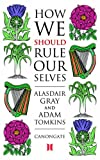 How We Should Rule Ourselves, Alasdair Gray, 1841957224