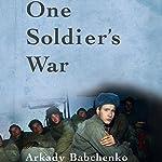 One Soldier's War | Arkady Babchenko,Nick Allen - translator