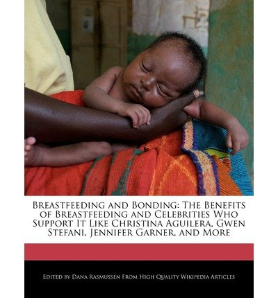 { [ BREASTFEEDING AND BONDING: THE BENEFITS OF BREASTFEEDING AND CELEBRITIES WHO SUPPORT IT LIKE CHRISTINA AGUILERA, GWEN STEFANI, JENNIFER GARNER ] } Rasmussen, Dana ( AUTHOR ) May-25-2011 Paperback