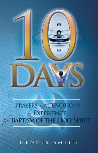 10 Days - Prayers and Devotions to Experience the Baptism of the Holy Spirit (Ten Day Devotion To The Holy Spirit)