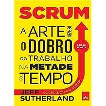 SCRUM: A arte de fazer o dobro de trabalho na metade do tempo