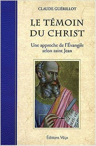 En ligne téléchargement gratuit Le témoin du Christ : Une approche de l'Evangile selon saint Jean pdf ebook