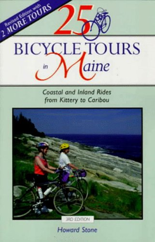25 Bicycle Tours in Maine: Coastal and Inland Rides from Kittery to Caribou (25 Bicycle Tours - Kittery In Stores