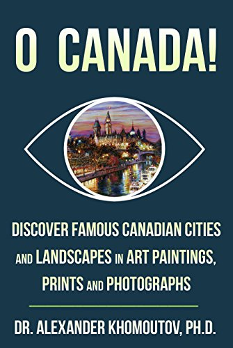O Canada!: Discover Famous Canadian Cities and Landscapes in Art Paintings, Prints and - Prints Canada