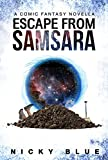 Escape From Samsara: A Dark Comedy Fantasy Adventure (Prophecy Allocation Book 1)