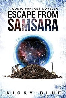 Escape From Samsara: A Dark Comedy Fantasy Adventure (Prophecy Allocation Book 1) by [Blue, Nicky]