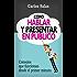 Cómo Hablar y Presentar en Público: Consejos que funcionan desde el primer minuto (Spanish Edition)