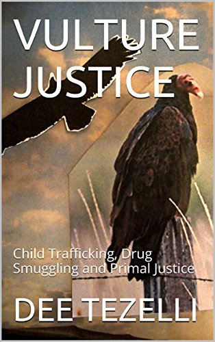 VULTURE JUSTICE: Child Trafficking, Drug Smuggling and Primal Justice by [TEZELLI, DEE]