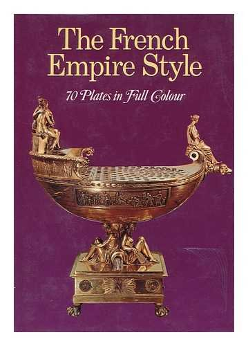 The French Empire Style: 70 Plates in Full Colour