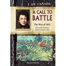 I Am Canada: A Call to Battle: The War of 1812, Alexander MacKay, Upper Canada, 1812