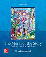 The Moral of the Story: An Introduction to Ethics, 8th Edition Front Cover