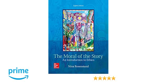 Amazon the moral of the story an introduction to ethics amazon the moral of the story an introduction to ethics 9781259907968 nina rosenstand books fandeluxe Choice Image