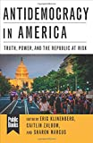 img - for Antidemocracy in America: Truth, Power, and the Republic at Risk (Public Books Series) book / textbook / text book
