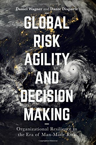 Global Risk Agility and Decision Making: Organizational Resilience in the Era of Man-Made Risk Pdf