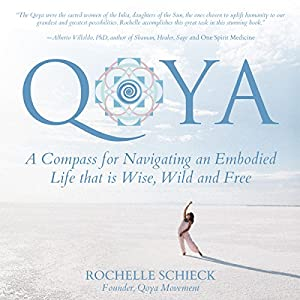 Qoya: A Compass for Navigating an Embodied Life That Is Wise, Wild and Free Hörbuch