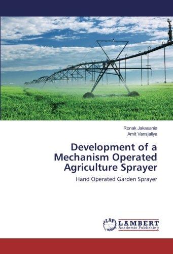 Development of a Mechanism Operated Agriculture Sprayer: Hand Operated Garden Sprayer