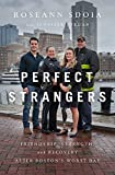 Perfect Strangers: Friendship, Strength, and Recovery After Boston?s Worst Day