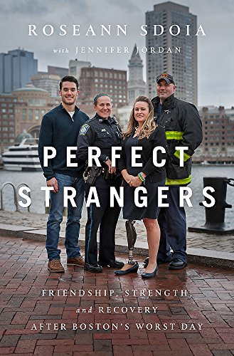 Perfect Strangers: Friendship, Strength, and Recovery After Boston's Worst Day