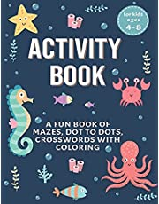 Activity Book for Kids: A Fun Book of Mazes, Dot To Dots, Crosswords With Coloring for Kids Ages 4-8.: Workbook for The Kids Learning At Home - BONUS Coloring Pages at the end.