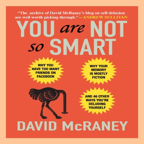 By David McRaney You Are Not So Smart: Why You Have Too Many Friends on Facebook, Why Your Memory Is Mostly Fiction, (Unabridged) [Audio CD]