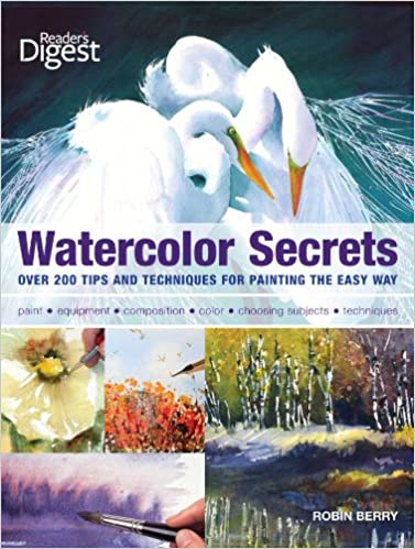 Watercolor Secrets: 200 Tips and Techniques for Painting the Easy ...