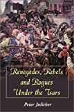 Renegades, Rebels and Rogues under the Tsars, Peter Julicher, 0786416122