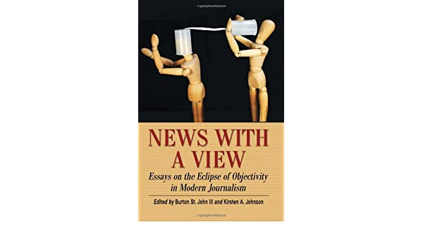 News with a View: Essays on the Eclipse of Objectivity in Modern Journalism