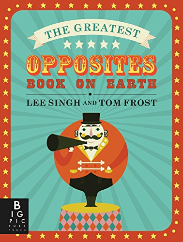 The Greatest Opposites Book on Earth by Big Picture Press