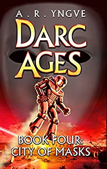 DARC AGES Book Four: City of Masks: Illustrated Edition by [Yngve, A. R.]