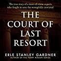 The Court of Last Resort: The True Story of a Team of Crime Experts Who Fought to Save the Wrongfully Convicted Audiobook by Erle Stanley Gardner Narrated by Mel Foster