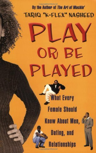 Play or be Played: What Every Female Should Know About Men, Dating and Relationships by Tariq Nasheed (1-Mar-2004) Paperback