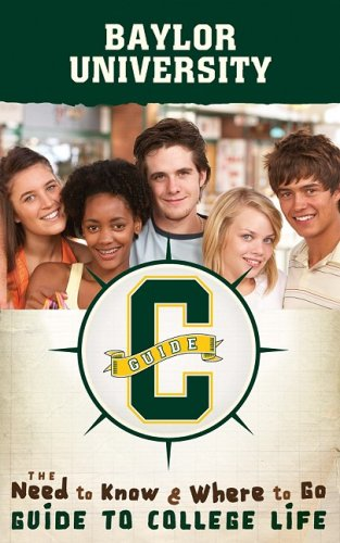 Baylor University: The Need to Know, Where to Go Guide to College Life (CGuides)