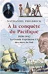 A la conquête du Pacifique : 1838-1842, la Grande Expédition U.S. des mers du Sud par Philbrick