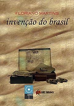 """Invenção do Brasil - entrevistas (Coleção """"O Amor pelas palavras"""" Livro 4) por [Martins, Floriano]"""