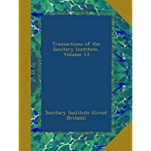 Transactions of the Sanitary Institute, Volume 13