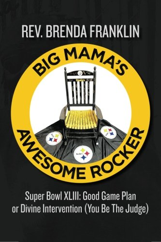 Big Mama's Awesome Rocker: Super Bowl XLIII: Good Game Plan Or Divine Intervention (You be the Judge)