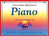 Cours de Base Alfred pour le piano : Livre de Lecons 1A (Niveau Preparatoire)